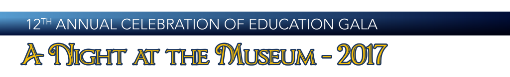 12th Annual Celebration of Education Gala - A Night at the Museum
